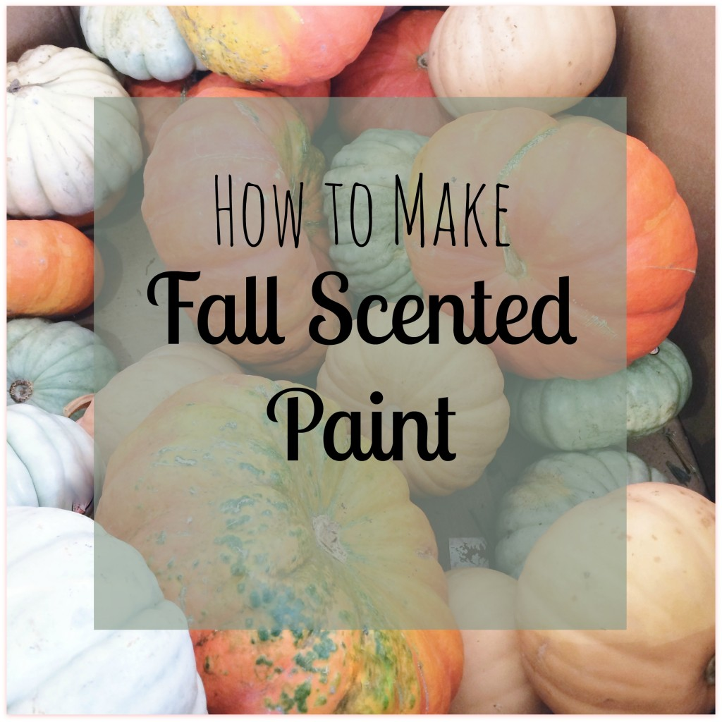How To Make Fall Scented Paint My Big Fat Happy Life