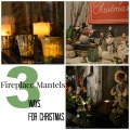 Fireplace Mantels 3 Ways for Christmas #christmas #decorating #holidaydecor | mybigfathappylife.com