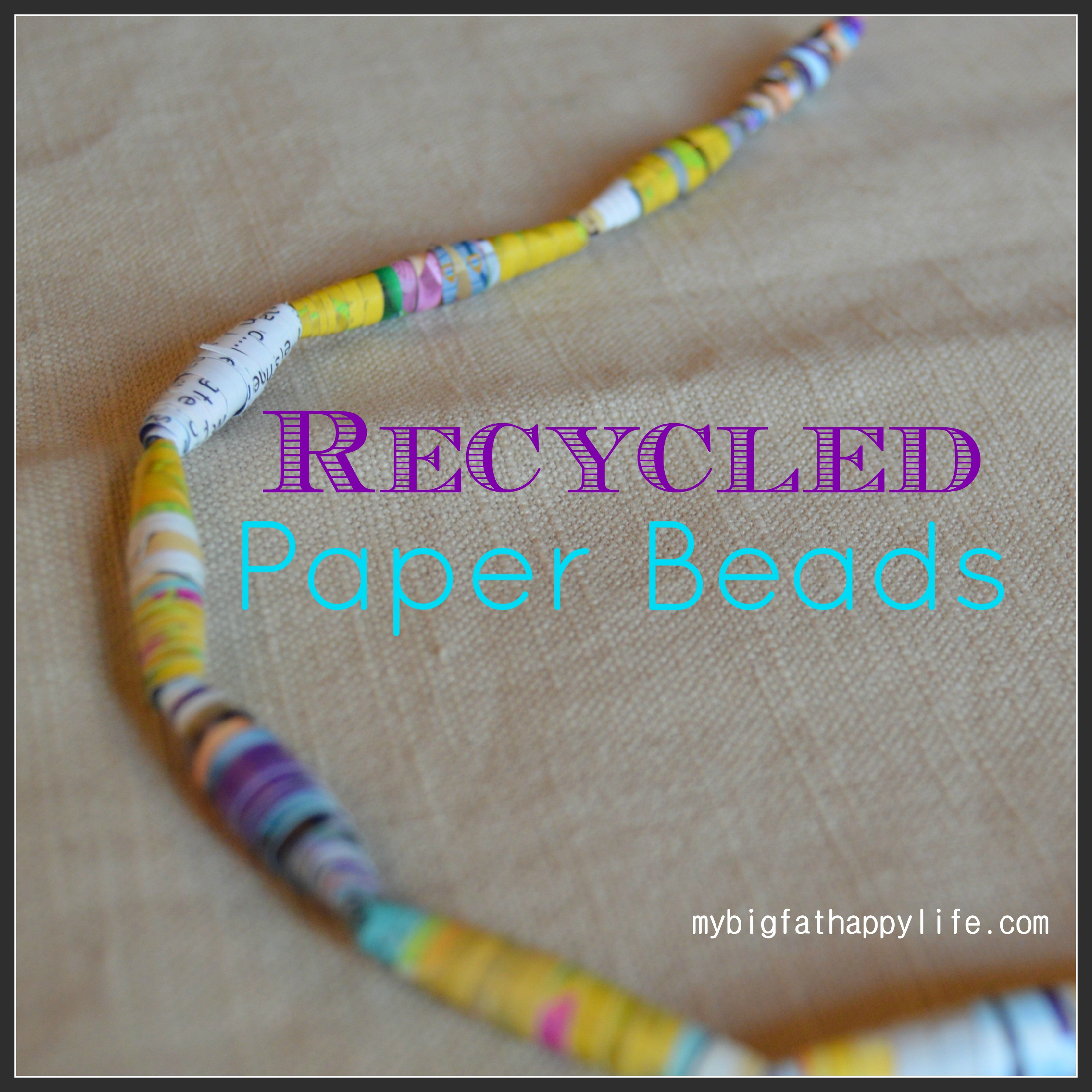 Recycled paper beads my big fat happy life for How to make recycled paper crafts