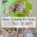 New Orleans for Kids: Little Pnuts Toy Shoppe | mybigfathappylife.com