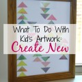 What To Do With Kid's Artwork - Create New | mybigfathappylife.com