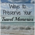 Ways to Preserve Your Travel Memories | mybigfathappylife.com