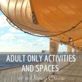 Adult Only Activities and Spaces on Disney Cruise | mybigfathappylife.com