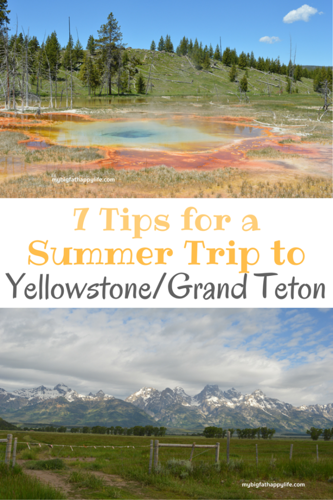 7 Tips for a Summer Trip to Yellowstone and Grand Teton National Park | mybigfathappylife.com