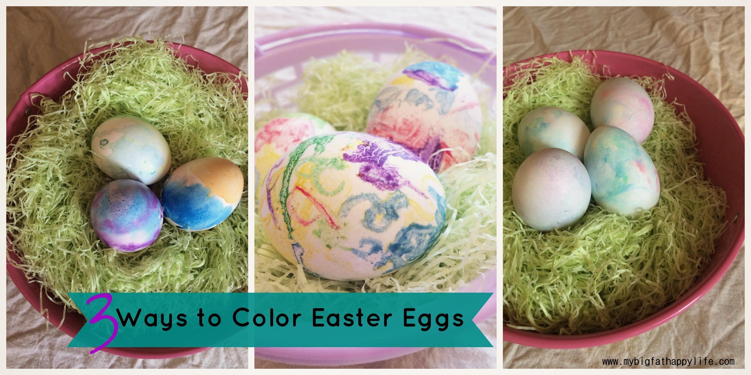 3 Ways to Color Easter Eggs   mybigfathappylife.com