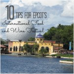 10 Tips for EPCOT's International Food and Wine Festival 2016