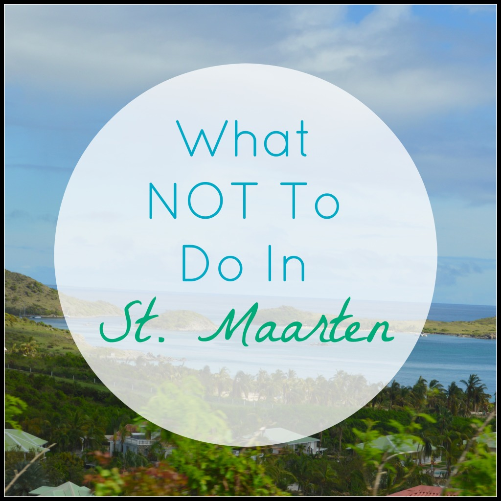 What Not To Do In St. Maarten St. Martin And What To Do |