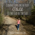 Connecting With Your Child at the End of the Day | mybigfathappylife.com