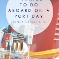 7 Things to do Aboard a Disney Cruise Ship during a port day | mybigfathappylife.com
