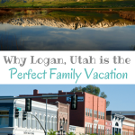 Why Logan, Utah is the Perfect Family Vacation