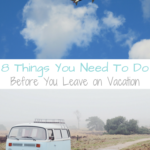 8 Things You Need To Do Before You Leave on Vacation